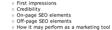 First impressions Credibility On-page SEO elements Off-page SEO elements How it may perform as a marketing tool